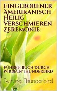 Eingeborener Amerikanisch Heilig Verschmieren Zeremonie: Führen Buch Durch Wirbeln Thunderbird