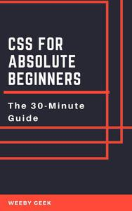 CSS for Absolute Beginners: The 30-Minute Guide