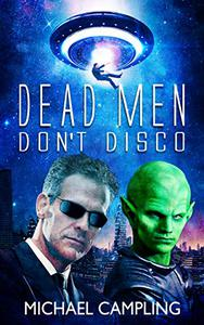 Dead Men Don't Disco: A SciFi Comedy Adventure