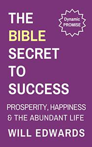The Bible Secret: Success, Happiness, Prosperity & the Abundant Life