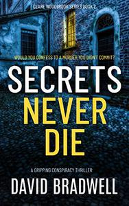 Secrets Never Die: A Gripping British Conspiracy Thriller - Clare Woodbrook Series Book 2