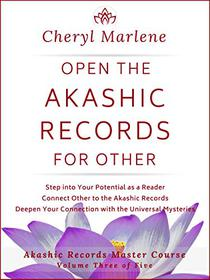 Open the Akashic Records for Other: Step into Your Potential as a Reader, Connect Other to the Akashic Records, and Deepen Your Connection with the Akashic ...