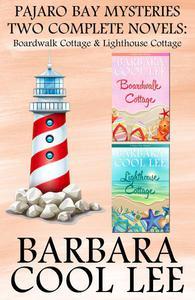 Pajaro Bay Mysteries Two Complete Novels: Boardwalk Cottage & Lighthouse Cottage