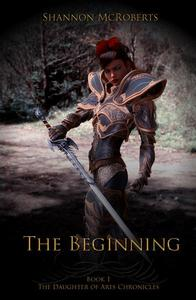 The Beginning: The Daughter of Ares Chronicles