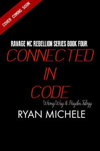 Connected in Code (Ravage MC Rebellion Series Book Four) (Wrong Way & Hayden Trilogy)