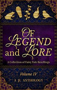 Of Legend and Lore: A Collection of Fairy Tale Retellings