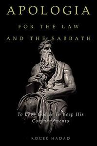 Apologia for the Law and the Sabbath: To Love God Is to Keep His Commandments