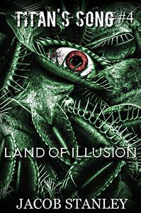 Land of Illusion (Titan's Song - Book 4): A Cosmic Horror Series