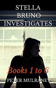 Stella Bruno Investigates: Books 1 to 6