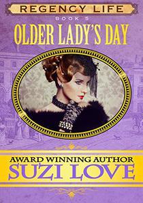 Older Lady's Day: Book 5 Regency Life Series