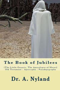 The Book of Jubilees (The Little Genesis, The Apocalypse of Moses)