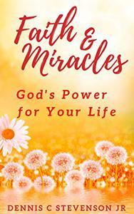 Faith & Miracles: Inspire Your Faith With God's Miraculous Power