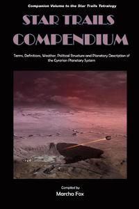 Star Trails Compendium: Terms, Definitions, Weather, Political Structure, and Planetary Description of the Cyrarian Planetary System