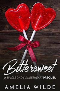 Bittersweet: A Single Dad's Sweetheart Prequel