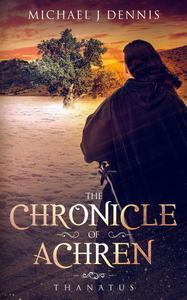 The Chronicle of Achren 'Thanatus'