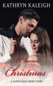A Chance Christmas: A Cupid's Kiss Short Story