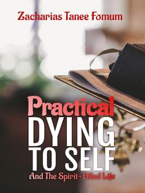 Practical Dying To Self And The Spirit-filled Life