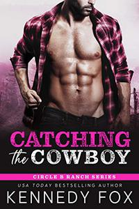 Catching the Cowboy: A Brother's Best Friend Romance