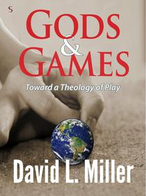 Gods & Games: Toward a Theology of Play