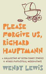 Please forgive us, Richard Hauptmann
