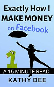 Exactly How I Make Money With Facebook: A 15 Minute Read