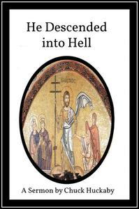 He Descended Into Hell: A Sermon By Chuck Huckaby