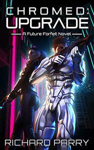 Chromed: Upgrade: A Cyberpunk Adventure Epic