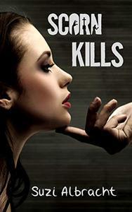 Scorn Kills: A Twisted Twilight Zone-esque Supernatural Horror Thriller