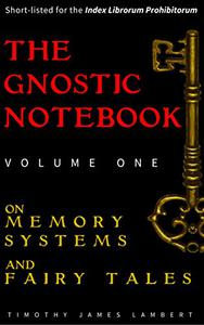 The Gnostic Notebook: Volume One: On Memory Systems and Fairy Tales