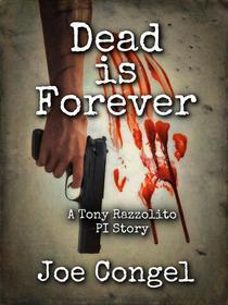 Dead is Forever: A Tony Razzolito PI Story