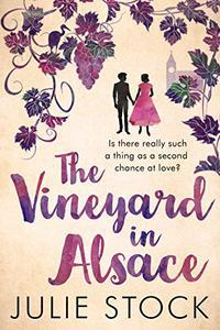 The Vineyard in Alsace: A feel-good, heartwarming romance
