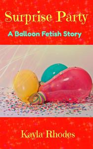 Surprise Party: A Balloon Fetish Story