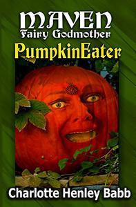 Pumpkineater: Maven Fairy Godmother Short Stories