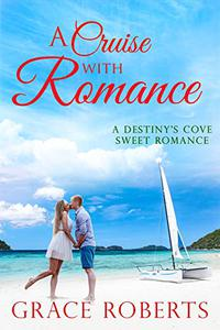 A Cruise With Romance: A Destiny's Cove sweet romance