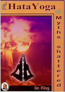 Hata Yoga - Myths shattered : Incisive look at  Sexual control - Brahmacarya, Kundalini - Serpent power, Pranayama - Yogic breathing, Asana - body postures, and Health benefits