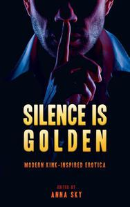 Silence Is Golden: Modern Kink-Inspired Erotica
