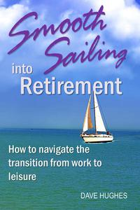 Smooth Sailing into Retirement: How to Navigate the Transition from Work to Leisure