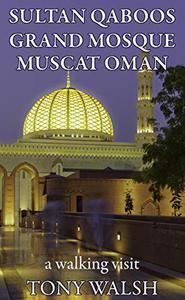Sultan Qaboos Grand Mosque Muscat Oman: A Walking Tour