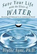 Save Your Life with the Elixir of Water: Becoming pH Balanced in an Unbalanced World
