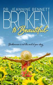 Broken to Beautiful: Brokenness is Not the End of Your Story