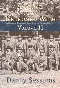 A Force to Be Reckoned With (A History of Granbury's Infantry Brigade, 1861-1865)