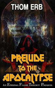 Prelude to the Apocalypse: An Eternal Flame Prequel