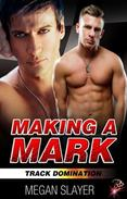 Making a Mark (Track Domination Series, Book Five) by Megan Slayer