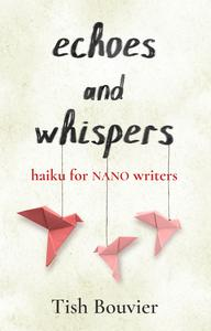 Echoes and Whispers: Haiku For NANO Writers