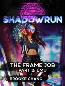 Shadowrun: The Frame Job, Part 2: Emu