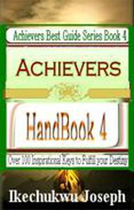 Achievers Handbook 4: Over 100 Inspirational Keys to fulfill your Destiny