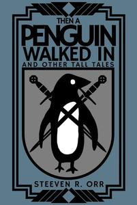 Then a Penguin Walked In and Other Tall Tales