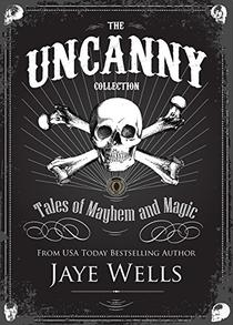 The Uncanny Collection: Tales of Mayhem and Magic