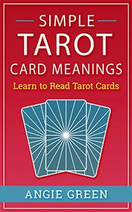 Simple Tarot Card Meanings: Learn to Read Tarot Cards