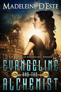 Evangeline and the Alchemist: A Novella: Mystery and Mayhem in steampunk Melbourne